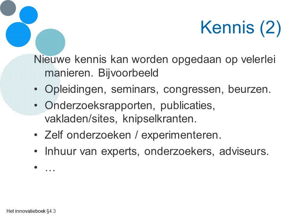 Het innovatieboek Kennis (2) Nieuwe kennis kan worden opgedaan op velerlei manieren. Bijvoorbeeld Opleidingen, seminars, congressen, beurzen. Onderzoe