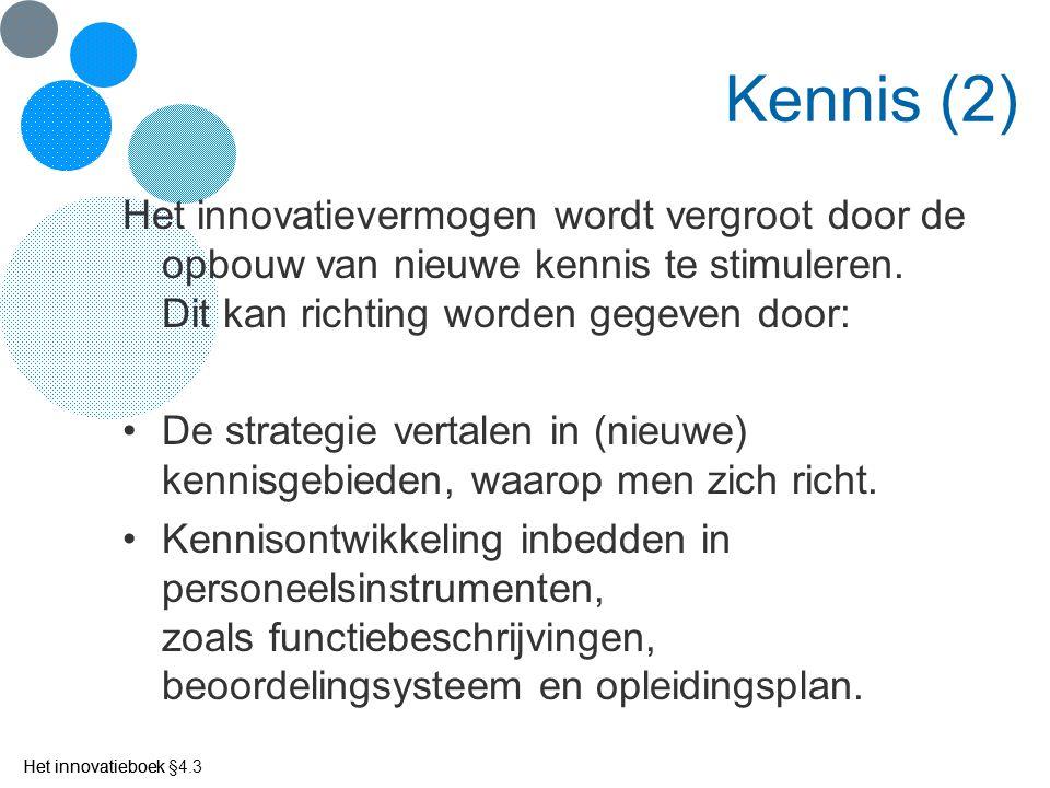 Het innovatieboek Kennis (2) Het innovatievermogen wordt vergroot door de opbouw van nieuwe kennis te stimuleren. Dit kan richting worden gegeven door