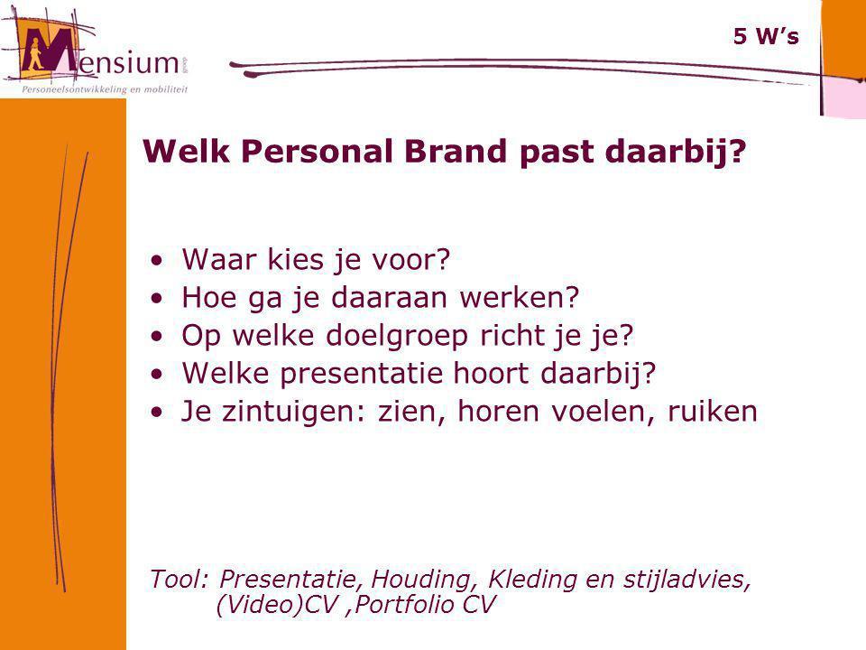 Welk Personal Brand past daarbij? Waar kies je voor? Hoe ga je daaraan werken? Op welke doelgroep richt je je? Welke presentatie hoort daarbij? Je zin