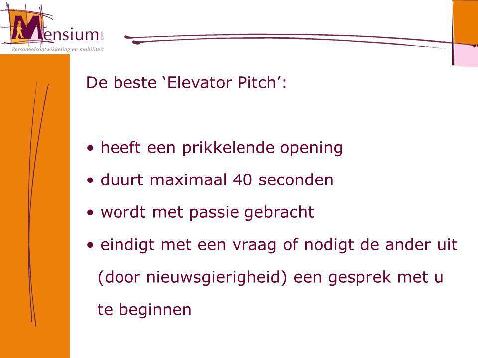 De beste 'Elevator Pitch': heeft een prikkelende opening duurt maximaal 40 seconden wordt met passie gebracht eindigt met een vraag of nodigt de ander