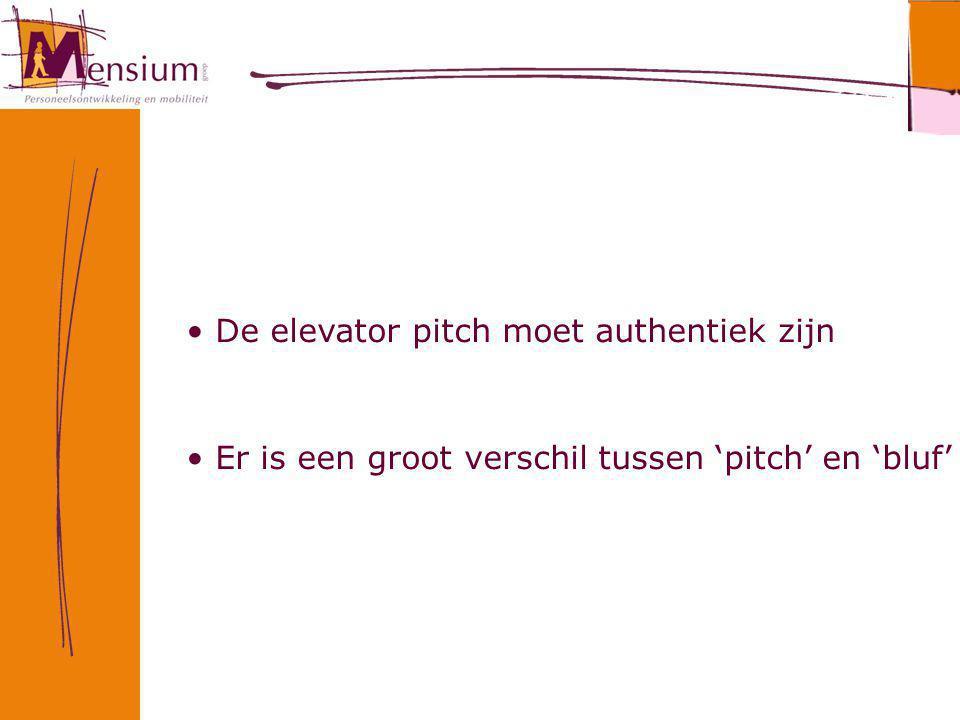 De elevator pitch moet authentiek zijn Er is een groot verschil tussen 'pitch' en 'bluf'