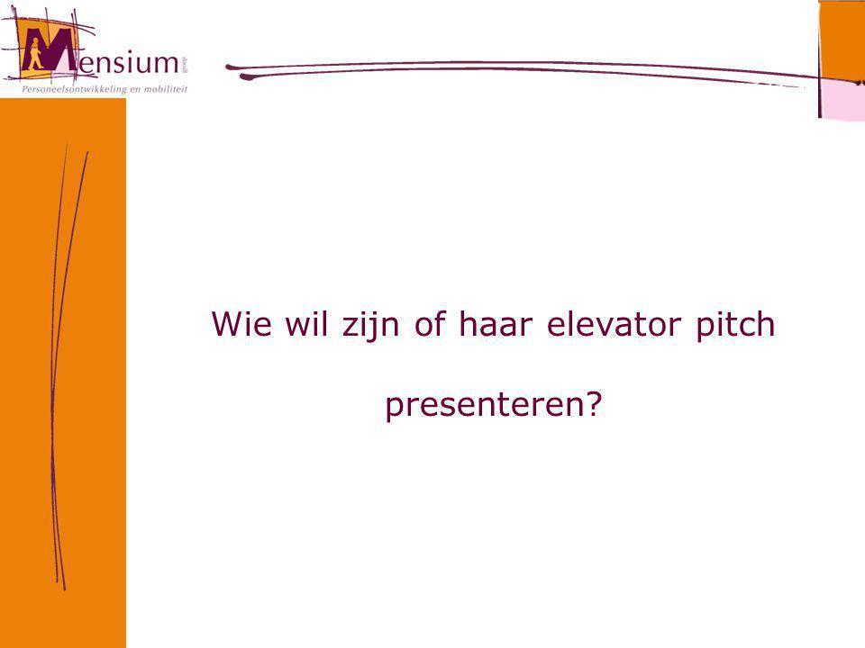 Wie wil zijn of haar elevator pitch presenteren?