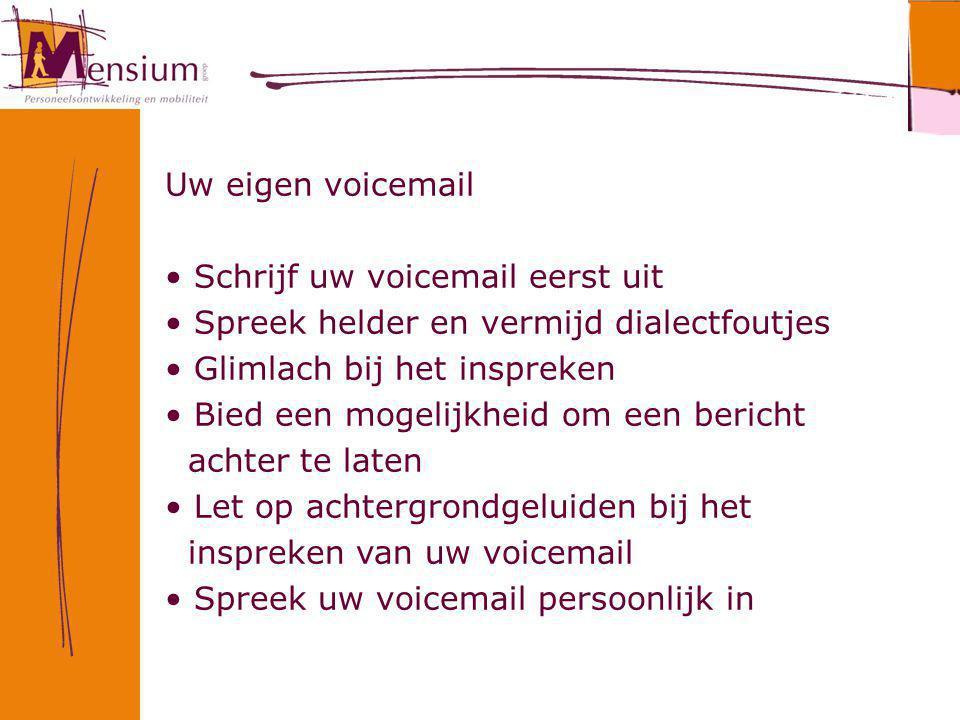 Uw eigen voicemail Schrijf uw voicemail eerst uit Spreek helder en vermijd dialectfoutjes Glimlach bij het inspreken Bied een mogelijkheid om een beri