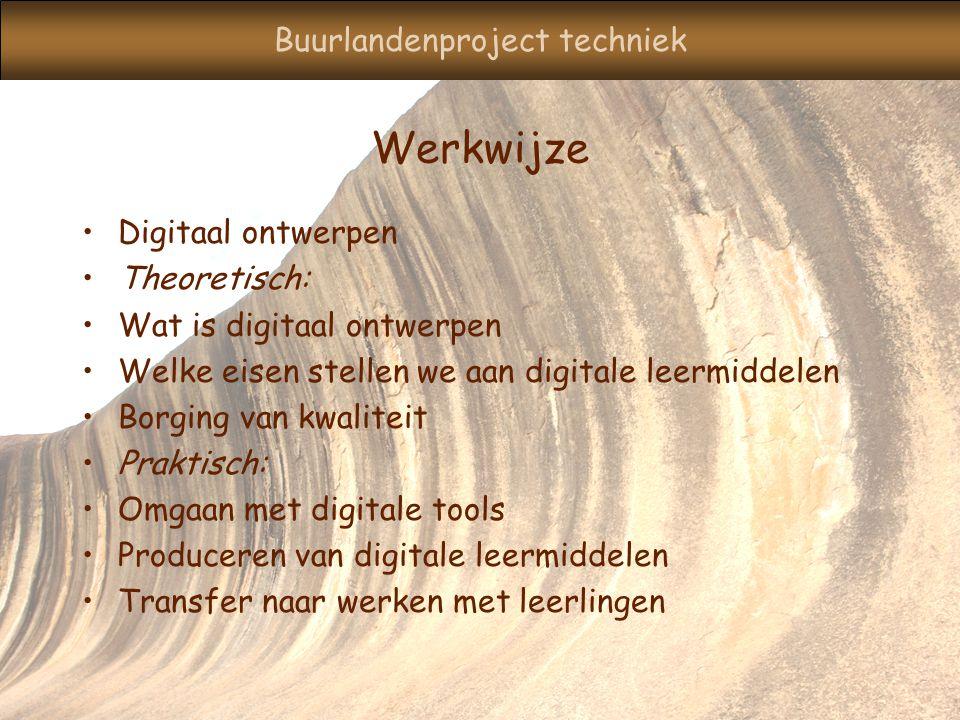 Buurlandenproject techniek Werkwijze Digitaal ontwerpen Theoretisch: Wat is digitaal ontwerpen Welke eisen stellen we aan digitale leermiddelen Borging van kwaliteit Praktisch: Omgaan met digitale tools Produceren van digitale leermiddelen Transfer naar werken met leerlingen