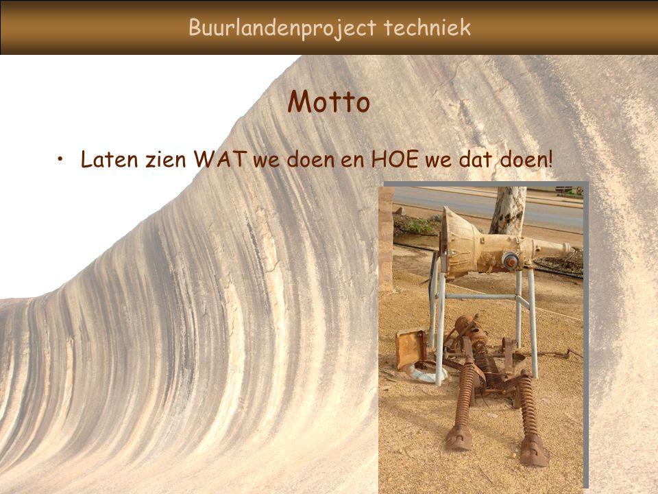 Buurlandenproject techniek Motto Laten zien WAT we doen en HOE we dat doen!