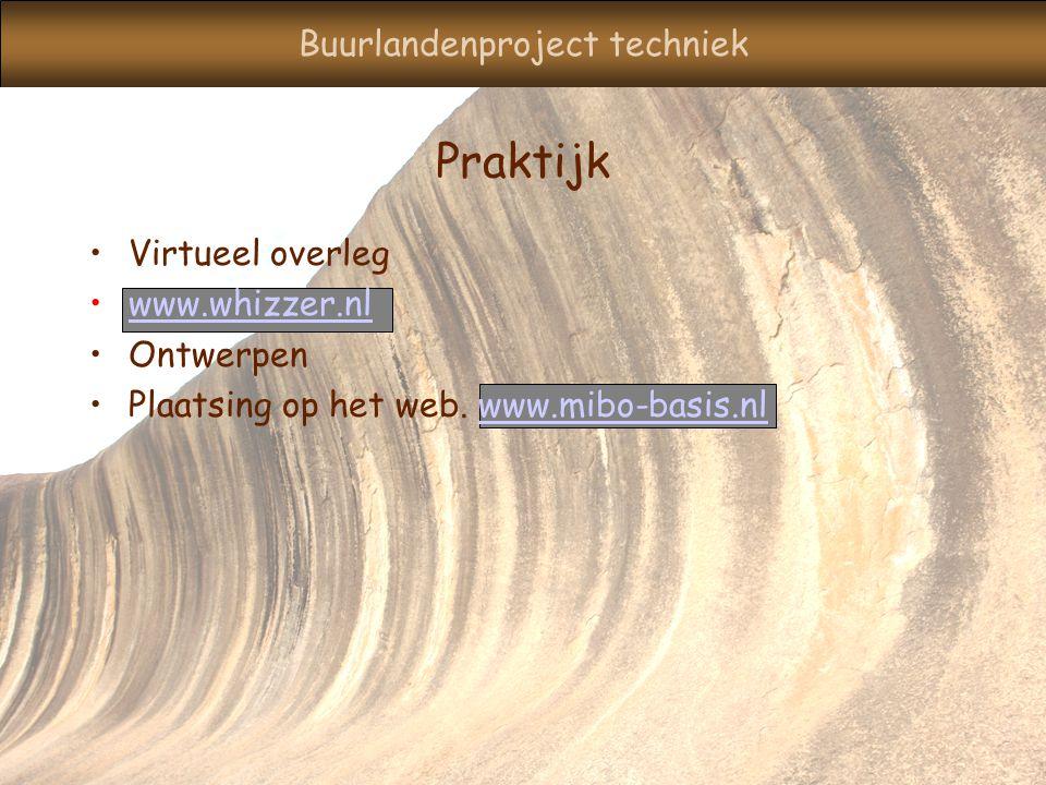 Buurlandenproject techniek Praktijk Virtueel overleg www.whizzer.nl Ontwerpen Plaatsing op het web.
