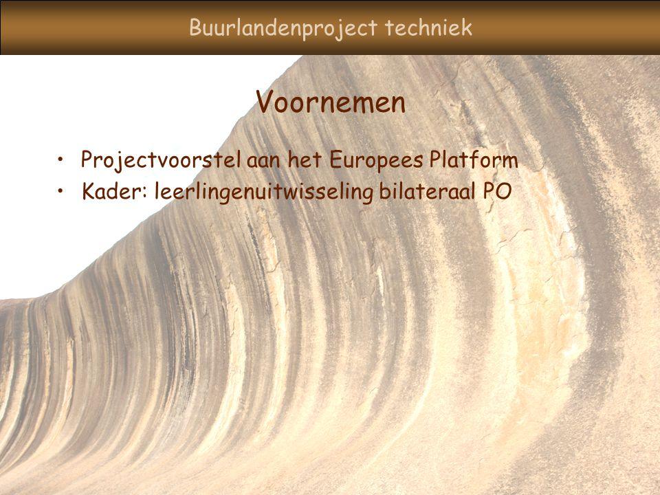 Buurlandenproject techniek Voornemen Projectvoorstel aan het Europees Platform Kader: leerlingenuitwisseling bilateraal PO