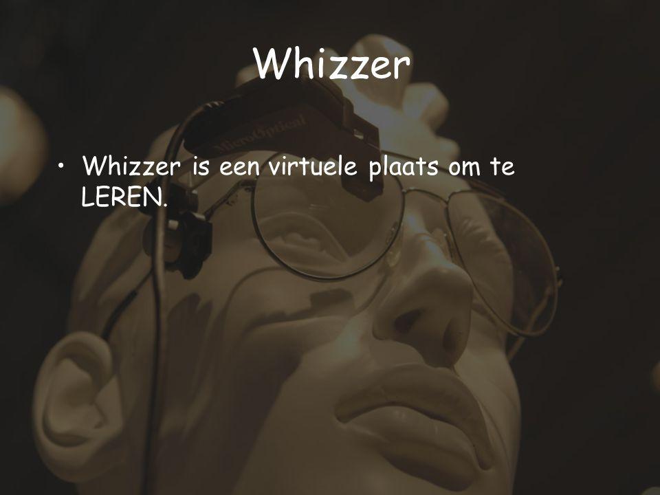 Whizzer Whizzer is een virtuele plaats om te LEREN.
