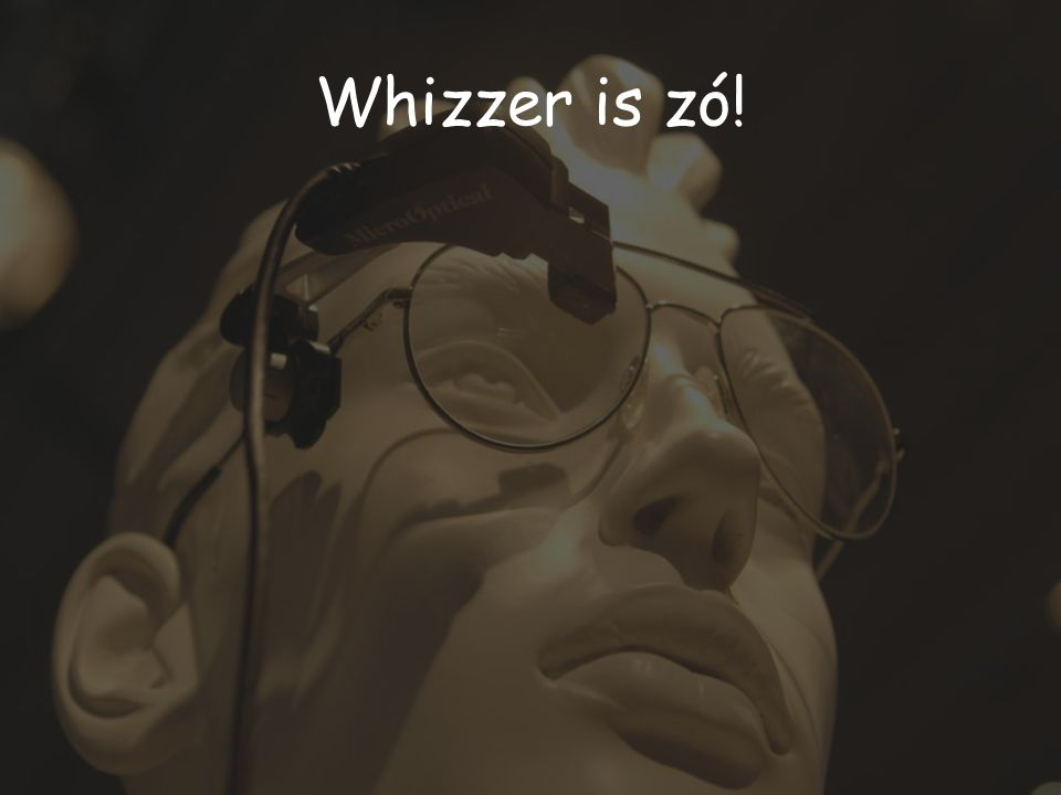 Whizzer is zó!