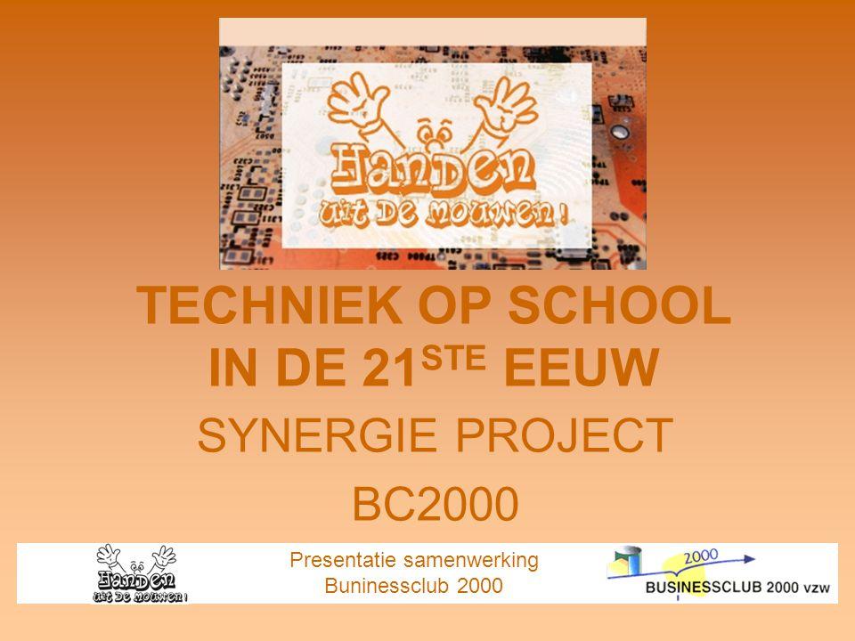 TECHNIEK OP SCHOOL IN DE 21 STE EEUW SYNERGIE PROJECT BC2000 Presentatie samenwerking Buninessclub 2000