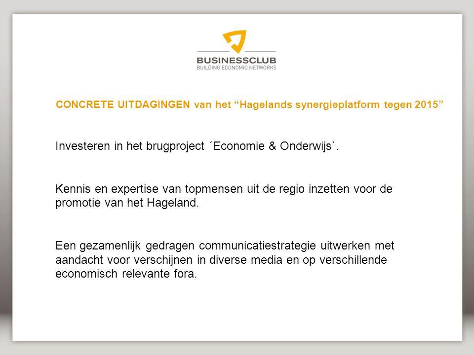 CONCRETE UITDAGINGEN van het Hagelands synergieplatform tegen 2015 Investeren in het brugproject ´Economie & Onderwijs`.