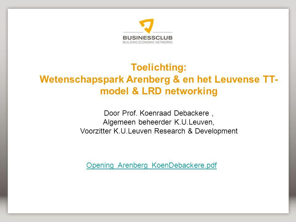 Toelichting: Wetenschapspark Arenberg & en het Leuvense TT- model & LRD networking Door Prof.