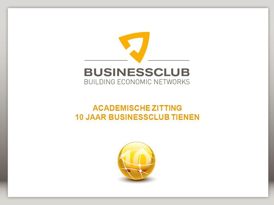 ACADEMISCHE ZITTING 10 JAAR BUSINESSCLUB TIENEN