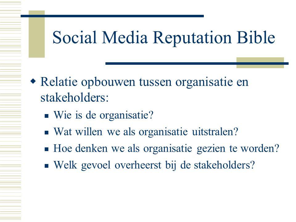 Social Media Reputation Bible  Relatie opbouwen tussen organisatie en stakeholders: Wie is de organisatie? Wat willen we als organisatie uitstralen?