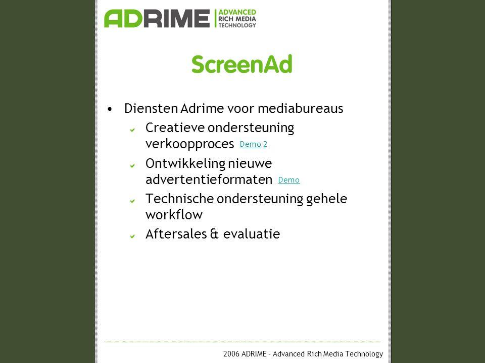 2006 ADRIME – Advanced Rich Media Technology ScreenAd Diensten Adrime voor mediabureaus Creatieve ondersteuning verkoopproces Ontwikkeling nieuwe advertentieformaten Technische ondersteuning gehele workflow Aftersales & evaluatie Demo Demo 22