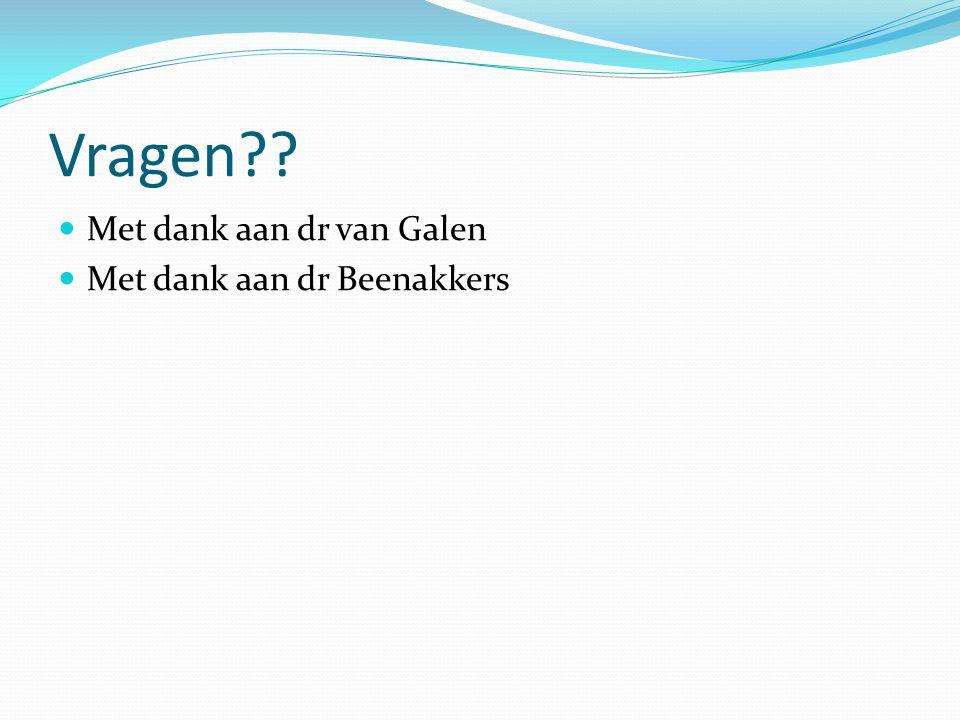 Vragen?? Met dank aan dr van Galen Met dank aan dr Beenakkers