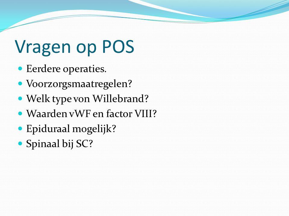 Vragen op POS Eerdere operaties. Voorzorgsmaatregelen? Welk type von Willebrand? Waarden vWF en factor VIII? Epiduraal mogelijk? Spinaal bij SC?