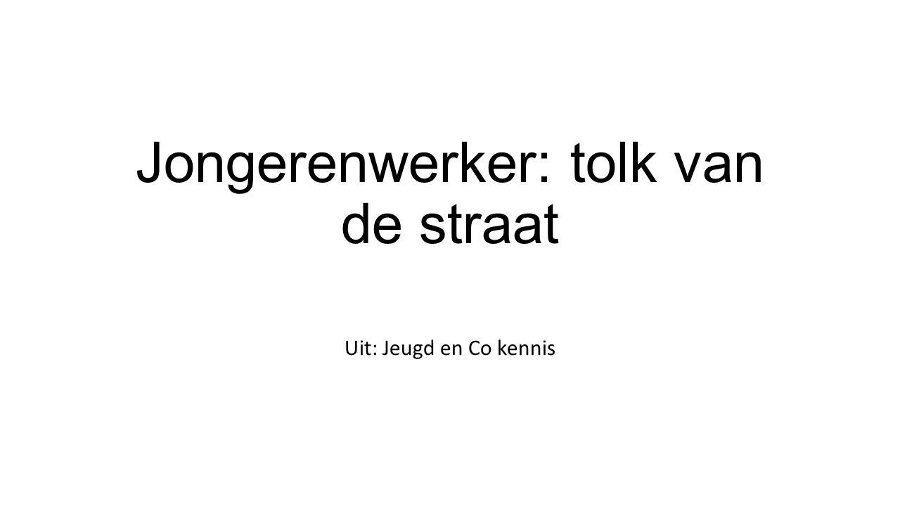 Jongerenwerker: tolk van de straat Uit: Jeugd en Co kennis