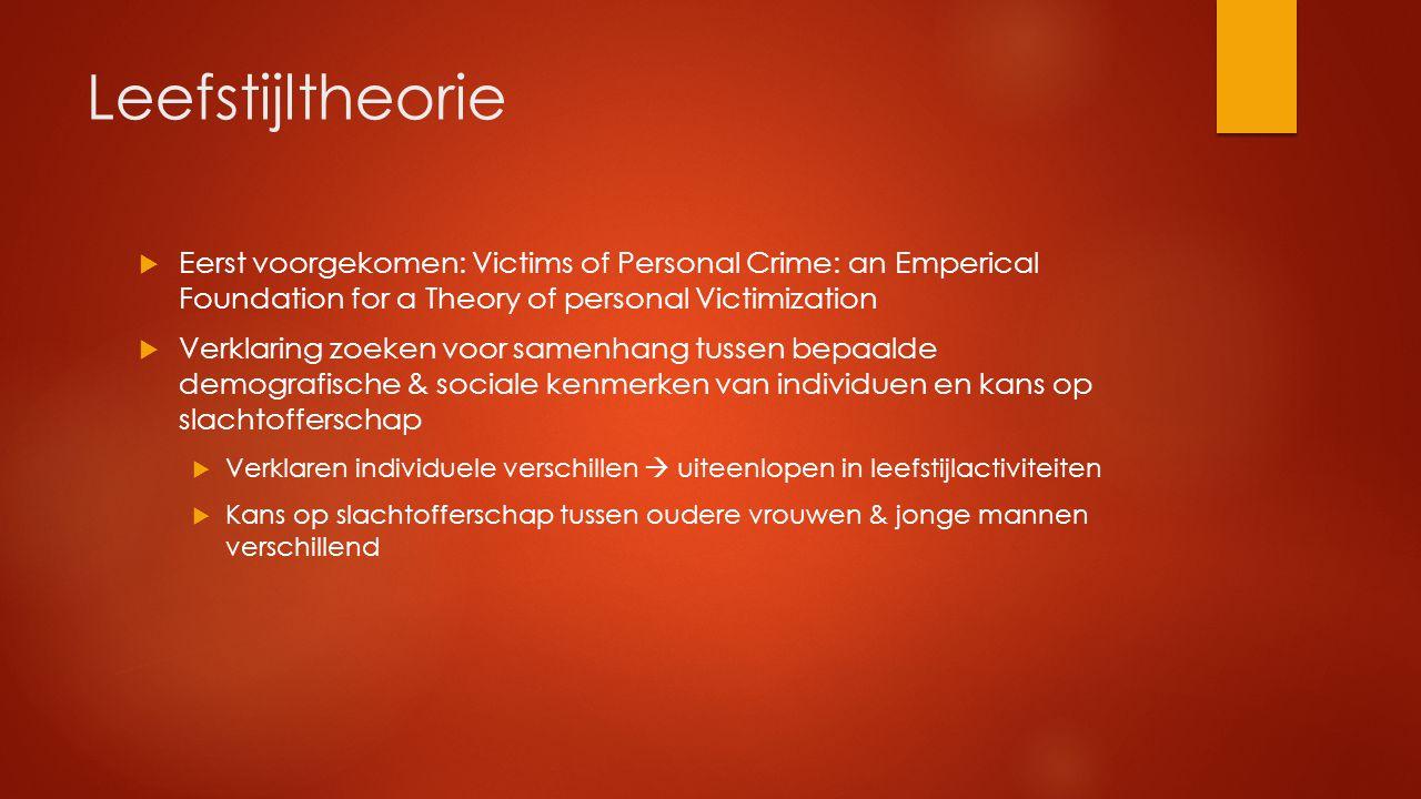 Leefstijltheorie  Eerst voorgekomen: Victims of Personal Crime: an Emperical Foundation for a Theory of personal Victimization  Verklaring zoeken vo