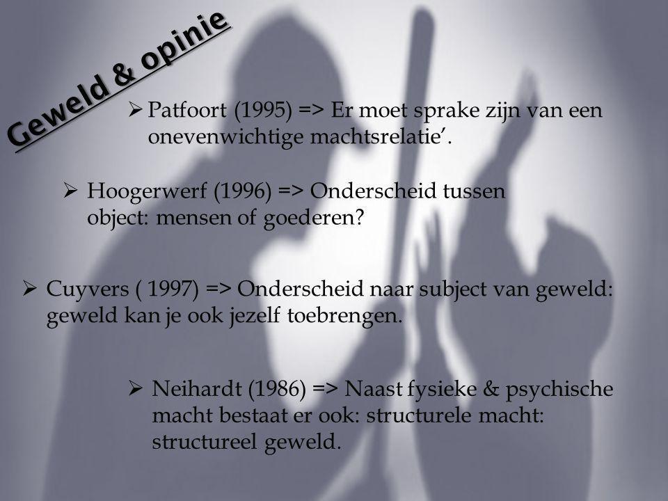 Geweld & opinie  Patfoort (1995) => Er moet sprake zijn van een onevenwichtige machtsrelatie'.  Hoogerwerf (1996) => Onderscheid tussen object: mens