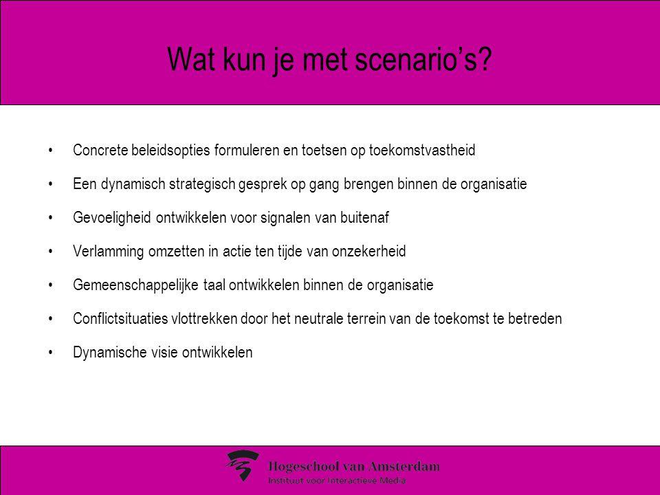 Wat kun je met scenario's? Concrete beleidsopties formuleren en toetsen op toekomstvastheid Een dynamisch strategisch gesprek op gang brengen binnen d