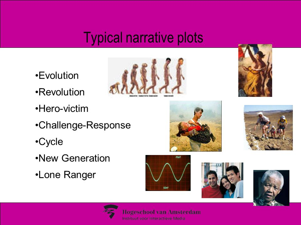 Typical narrative plots Evolution Revolution Hero-victim Challenge-Response Cycle New Generation Lone Ranger