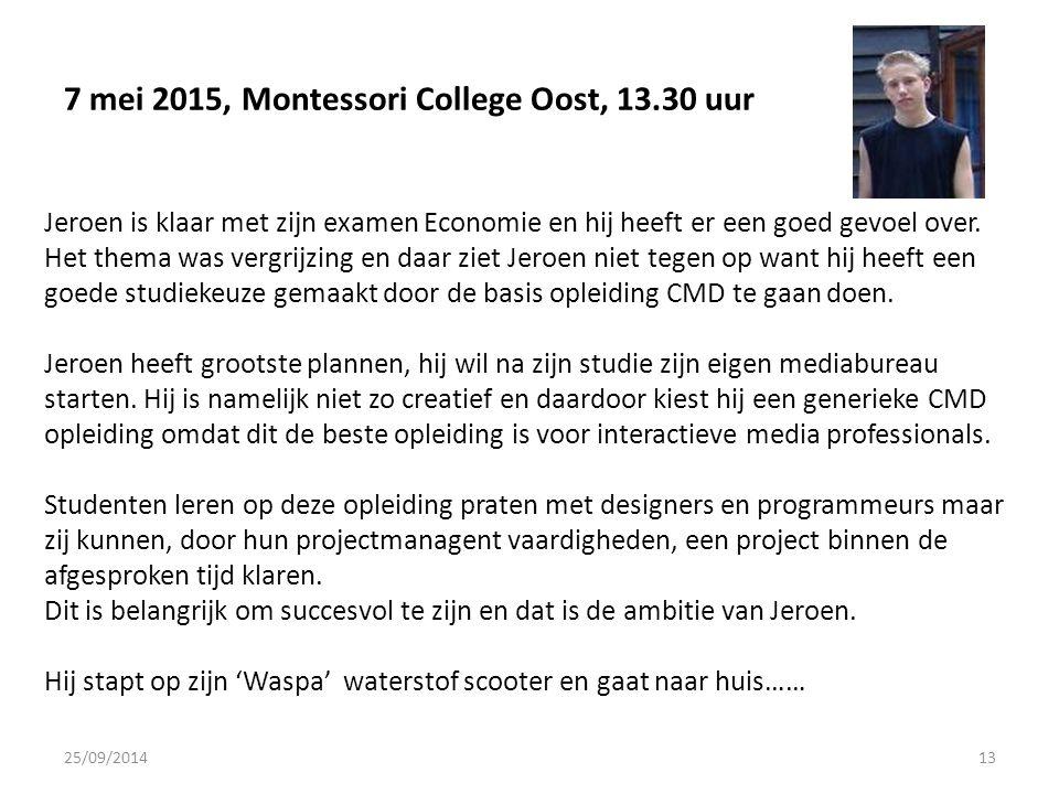 7 mei 2015, Montessori College Oost, 13.30 uur 25/09/201413 Jeroen is klaar met zijn examen Economie en hij heeft er een goed gevoel over.