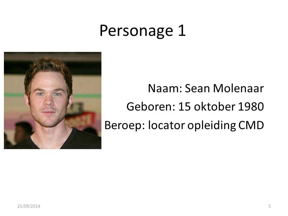 Personage 1 Naam: Sean Molenaar Geboren: 15 oktober 1980 Beroep: locator opleiding CMD 25/09/20145