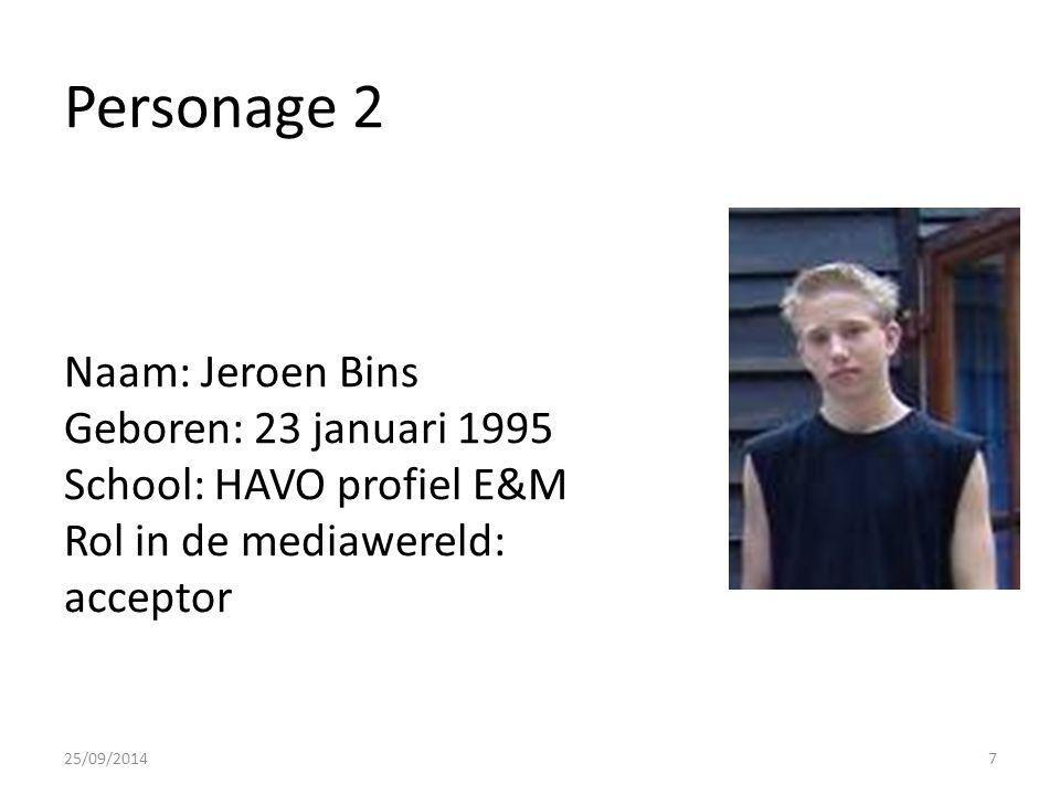 Personage 2 Naam: Jeroen Bins Geboren: 23 januari 1995 School: HAVO profiel E&M Rol in de mediawereld: acceptor 25/09/20147