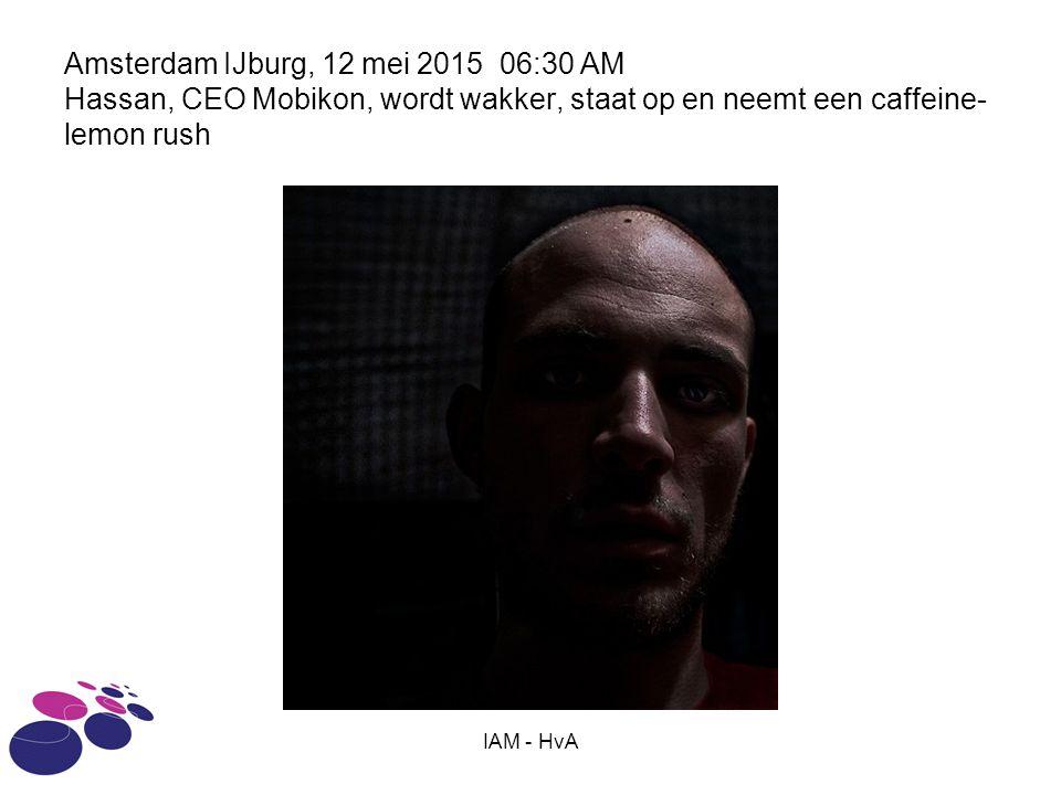 IAM - HvA Amsterdam IJburg, 12 mei 2015 06:30 AM Hassan, CEO Mobikon, wordt wakker, staat op en neemt een caffeine- lemon rush