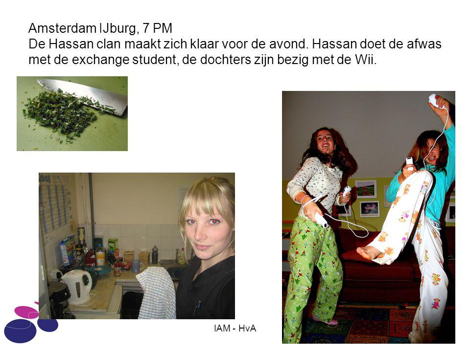 IAM - HvA Amsterdam IJburg, 7 PM De Hassan clan maakt zich klaar voor de avond. Hassan doet de afwas met de exchange student, de dochters zijn bezig m