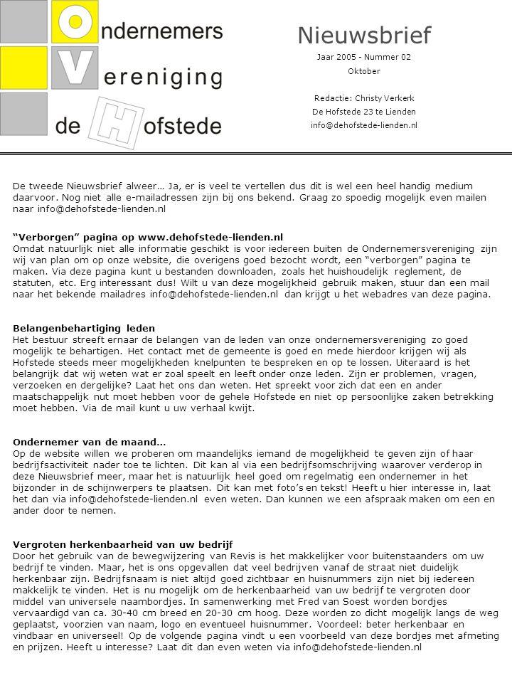 Nieuwsbrief Jaar 2005 - Nummer 02 Oktober Redactie: Christy Verkerk De Hofstede 23 te Lienden info@dehofstede-lienden.nl De tweede Nieuwsbrief alweer… Ja, er is veel te vertellen dus dit is wel een heel handig medium daarvoor.