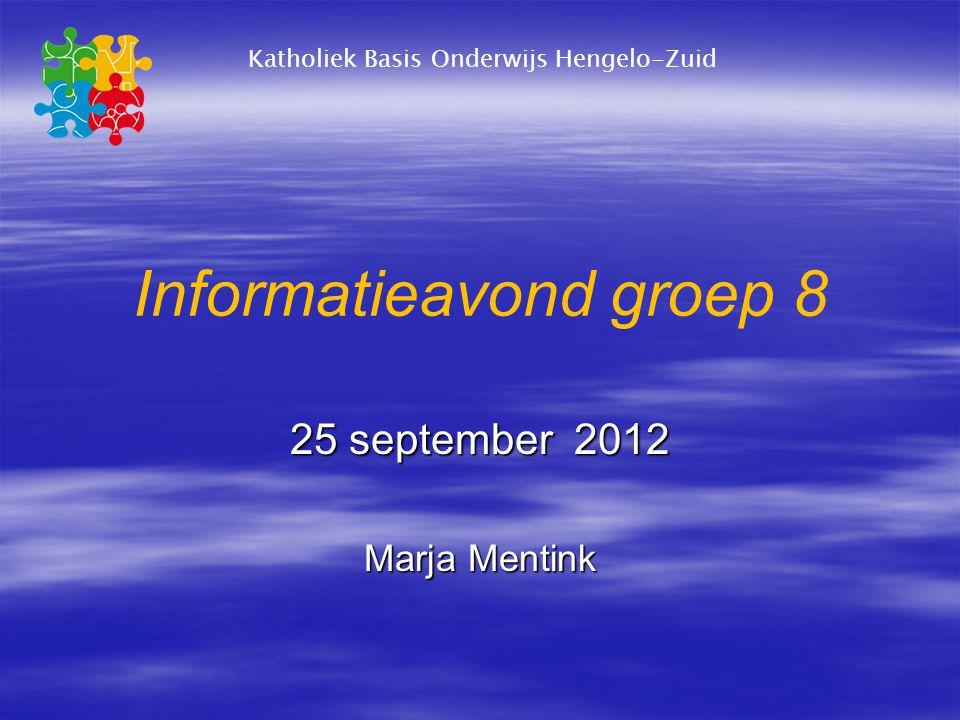 Informatieavond groep 8 25 september 2012 Marja Mentink Katholiek Basis Onderwijs Hengelo-Zuid