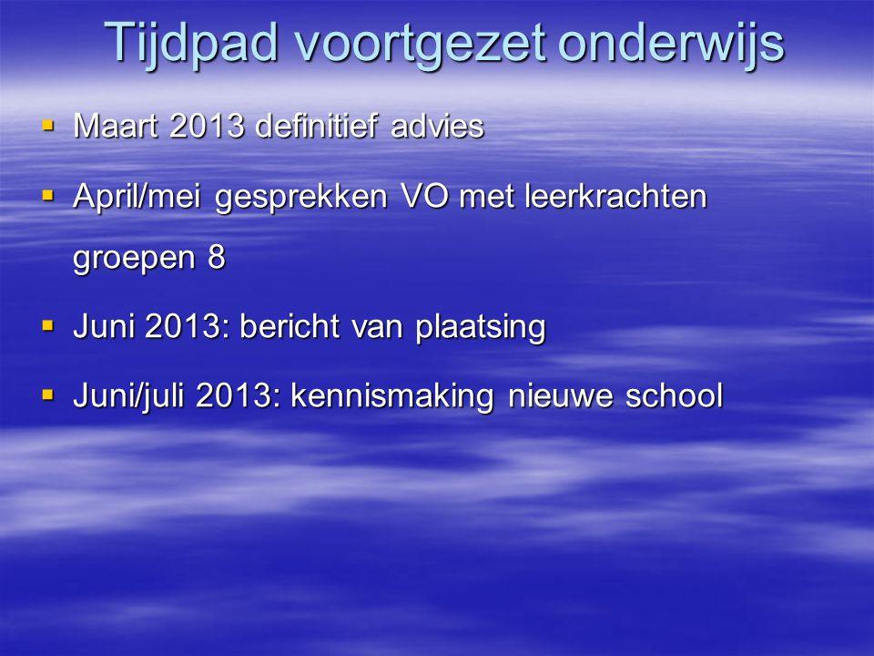Tijdpad voortgezet onderwijs  Maart 2013 definitief advies  April/mei gesprekken VO met leerkrachten groepen 8  Juni 2013: bericht van plaatsing 