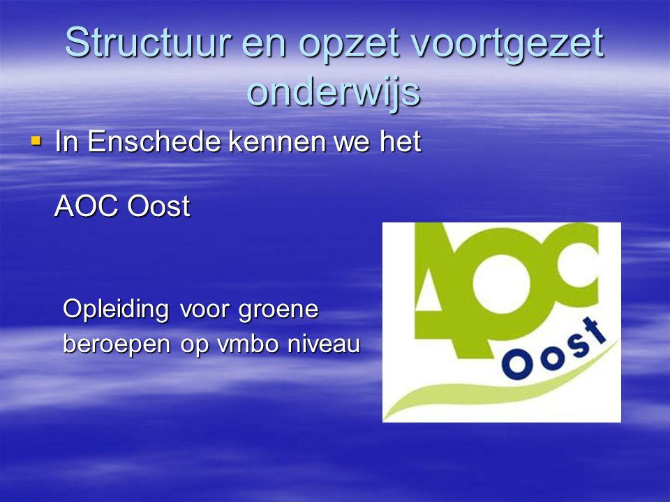 Structuur en opzet voortgezet onderwijs  In Enschede kennen we het AOC Oost  In Enschede kennen we het AOC Oost Opleiding voor groene beroepen op vm