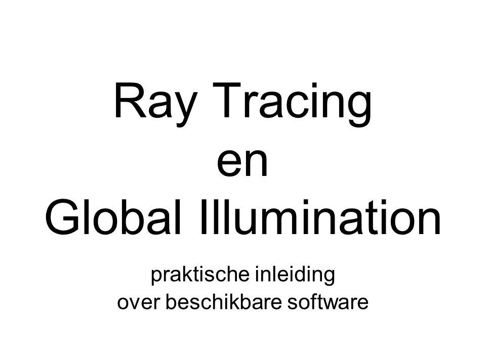 Ray Tracing en Global Illumination praktische inleiding over beschikbare software