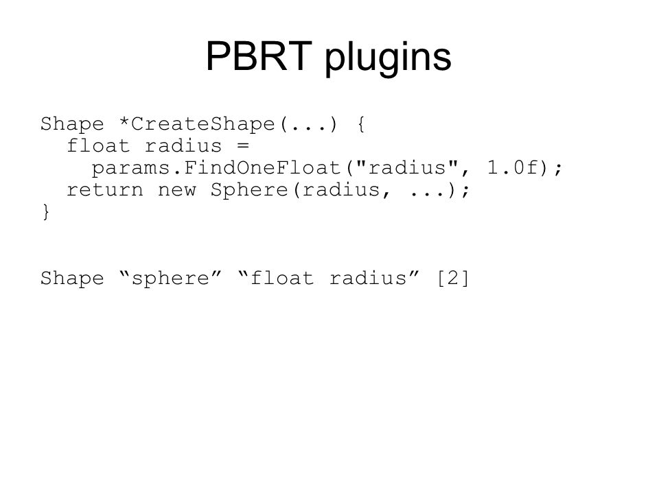 PBRT plugins Shape *CreateShape(...) { float radius = params.FindOneFloat(