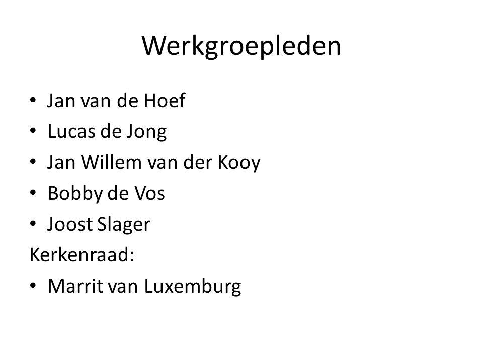Werkgroepleden Jan van de Hoef Lucas de Jong Jan Willem van der Kooy Bobby de Vos Joost Slager Kerkenraad: Marrit van Luxemburg
