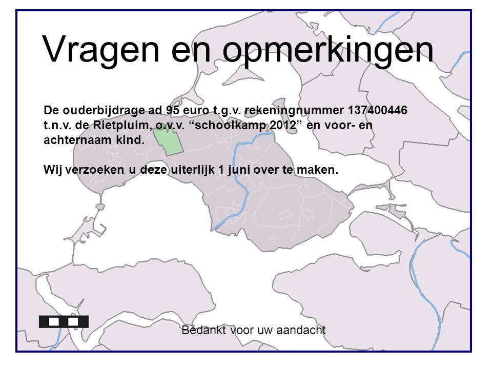 """Vragen en opmerkingen Bedankt voor uw aandacht De ouderbijdrage ad 95 euro t.g.v. rekeningnummer 137400446 t.n.v. de Rietpluim, o.v.v. """"schoolkamp 201"""