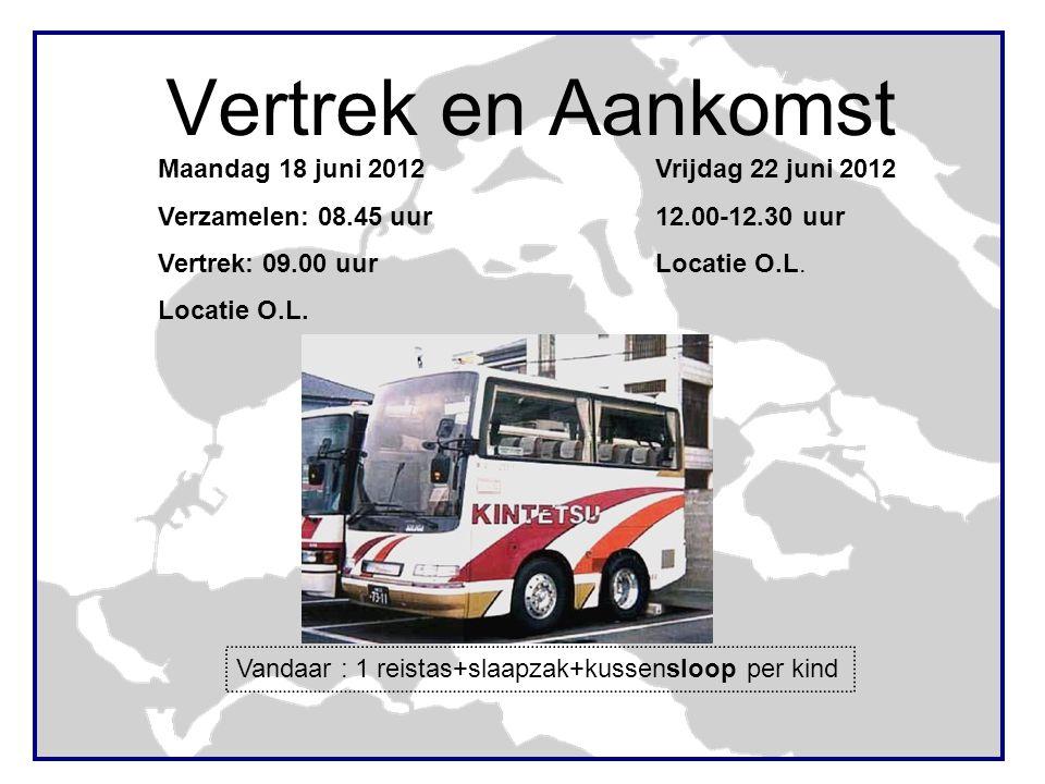 Vertrek en Aankomst Maandag 18 juni 2012 Verzamelen: 08.45 uur Vertrek: 09.00 uur Locatie O.L. Vrijdag 22 juni 2012 12.00-12.30 uur Locatie O.L. Vanda