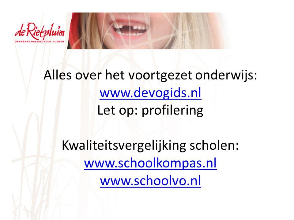 Alles over het voortgezet onderwijs: www.devogids.nl www.devogids.nl Let op: profilering Kwaliteitsvergelijking scholen: www.schoolkompas.nl www.schoolvo.nl
