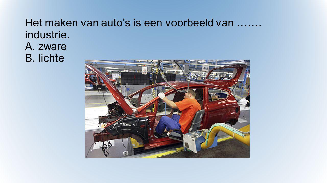 Het maken van auto's is een voorbeeld van ……. industrie. A. zware B. lichte