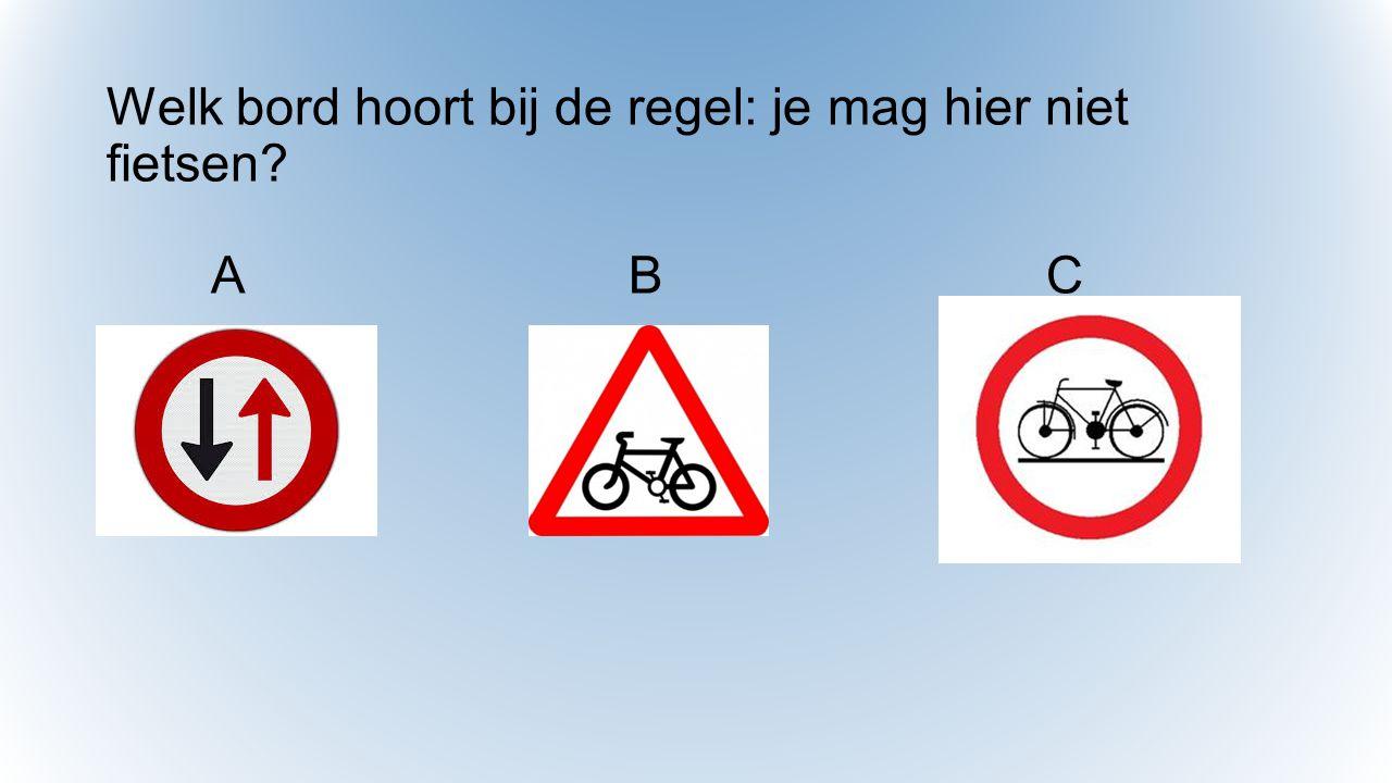 Welk bord hoort bij de regel: je mag hier niet fietsen? ABC