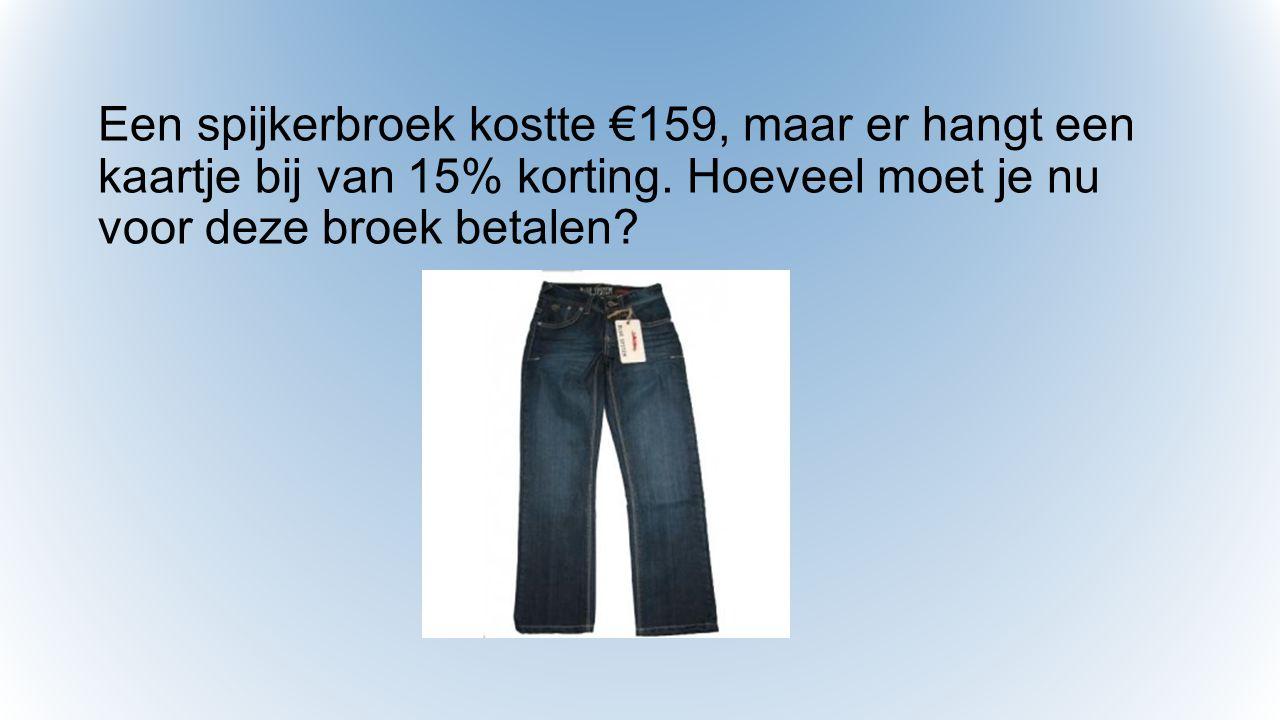 Een spijkerbroek kostte €159, maar er hangt een kaartje bij van 15% korting.