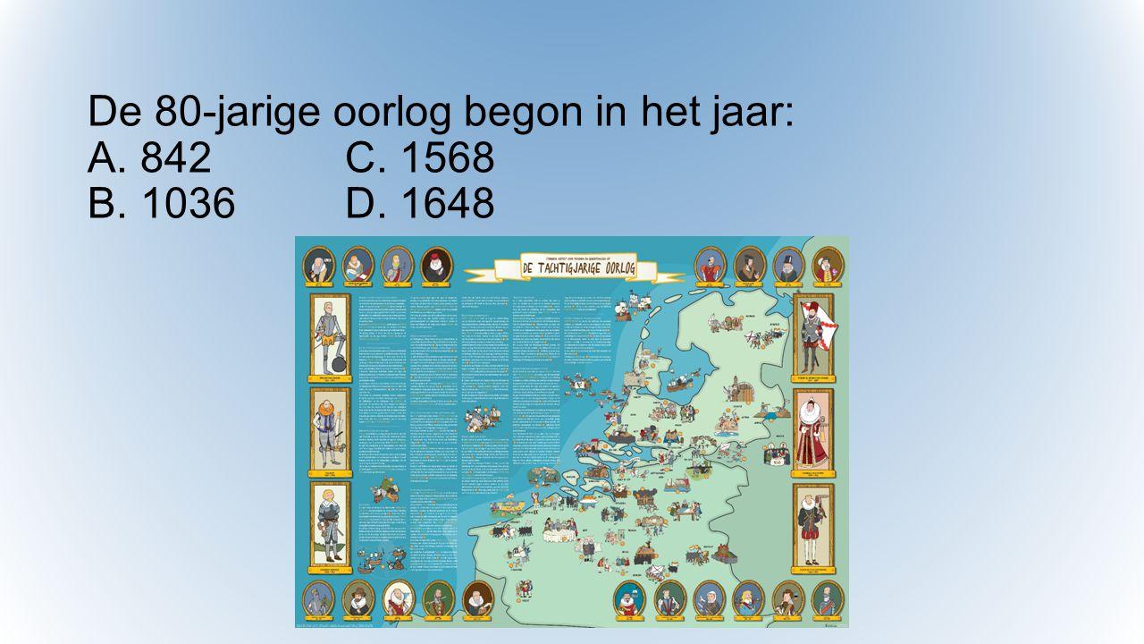 De 80-jarige oorlog begon in het jaar: A. 842C. 1568 B. 1036D. 1648