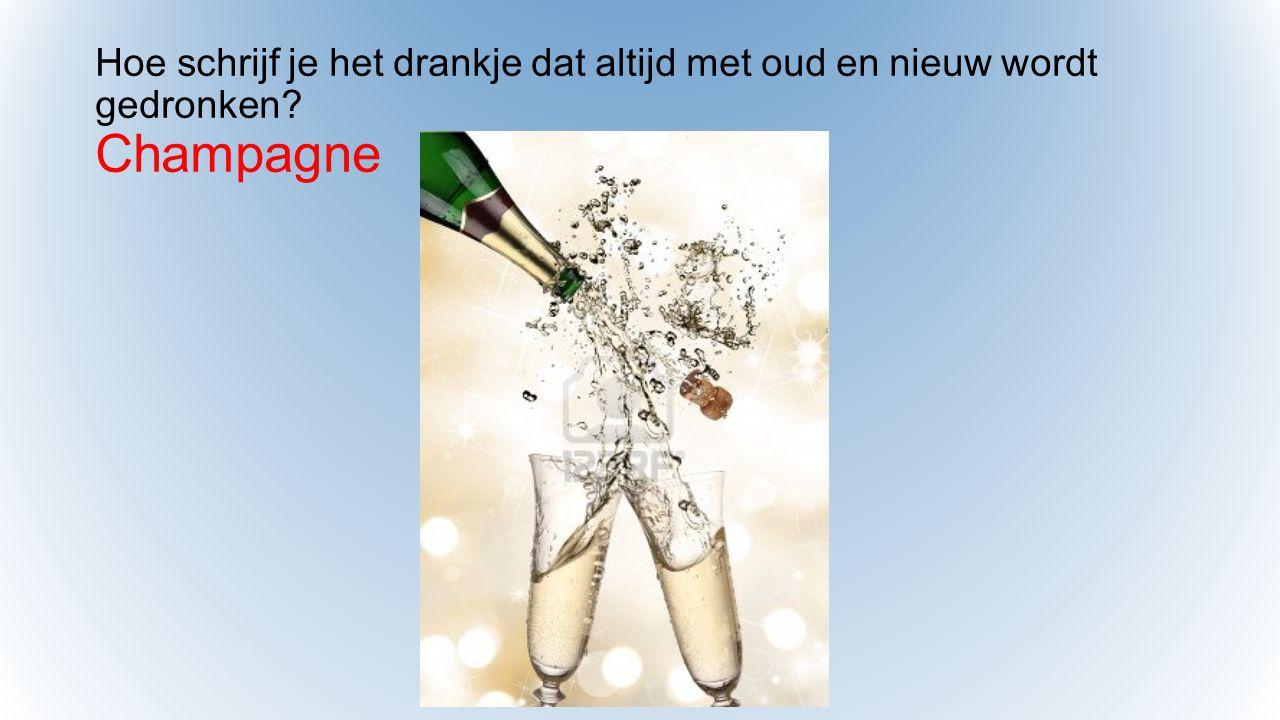 Hoe schrijf je het drankje dat altijd met oud en nieuw wordt gedronken? Champagne