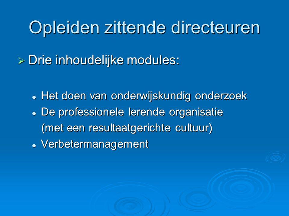 Opleiden zittende directeuren  Drie inhoudelijke modules: Het doen van onderwijskundig onderzoek Het doen van onderwijskundig onderzoek De profession