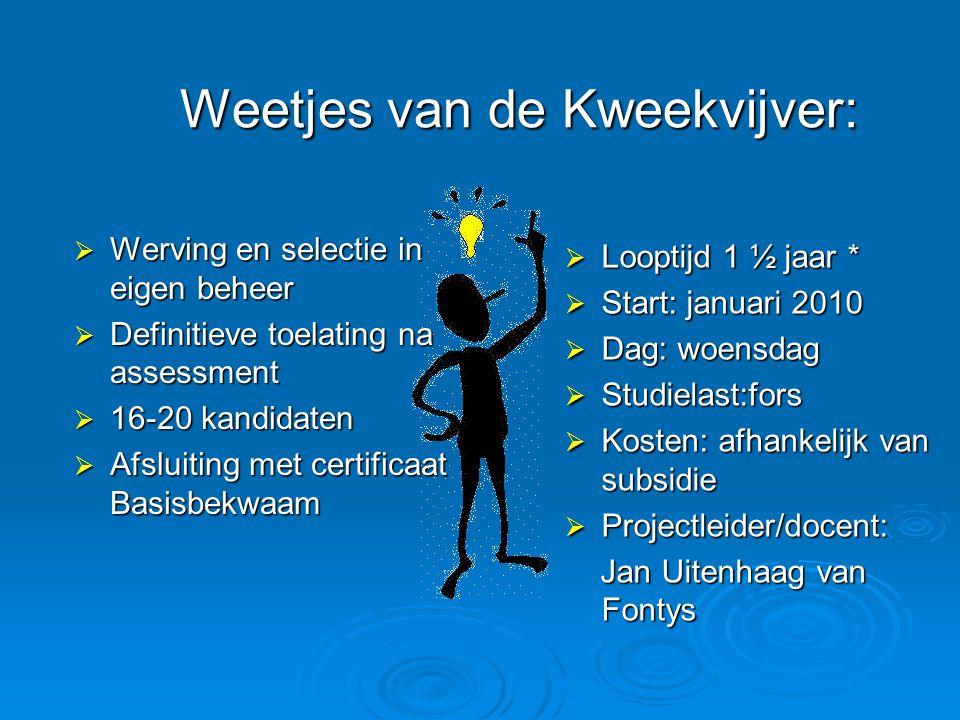 Weetjes van de Kweekvijver:  Werving en selectie in eigen beheer  Definitieve toelating na assessment  16-20 kandidaten  Afsluiting met certificaa