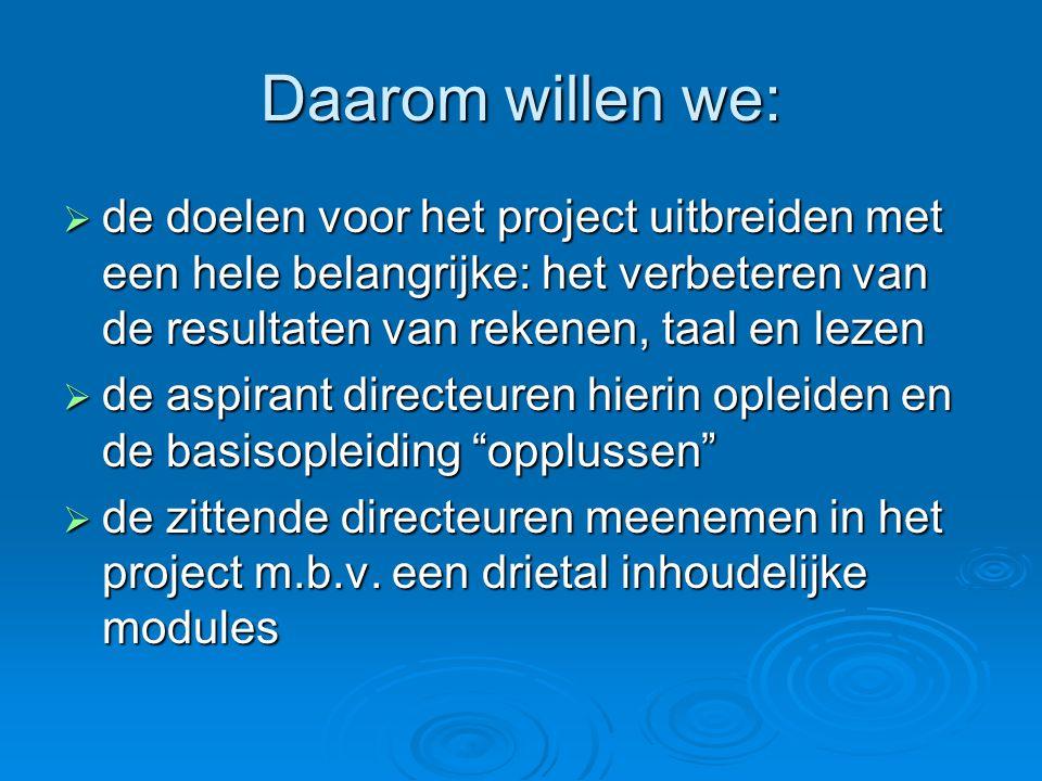 Daarom willen we:  de doelen voor het project uitbreiden met een hele belangrijke: het verbeteren van de resultaten van rekenen, taal en lezen  de a