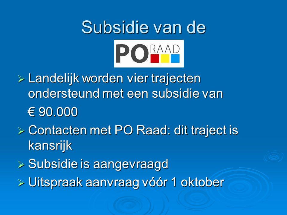 Subsidie van de  Landelijk worden vier trajecten ondersteund met een subsidie van € 90.000 € 90.000  Contacten met PO Raad: dit traject is kansrijk